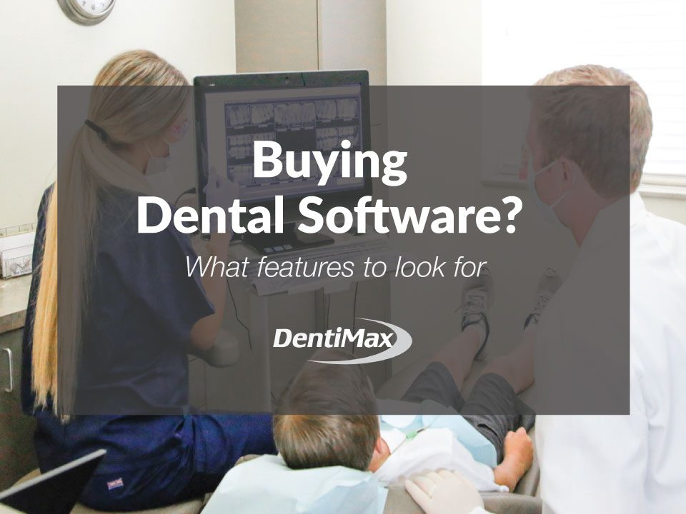 Features to Look for When Buying Dental Software