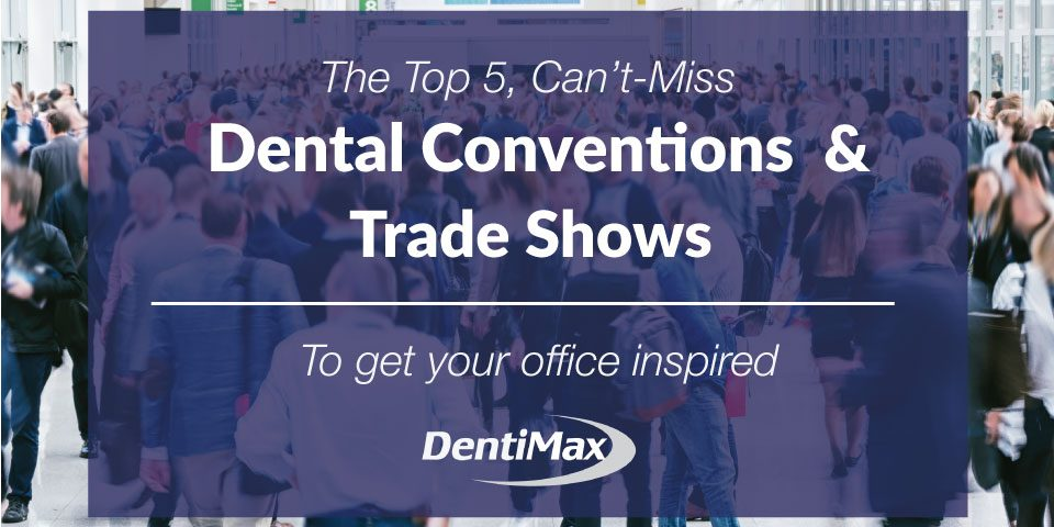 Top 5 Dental Conventions and Dental Trade Shows Feature