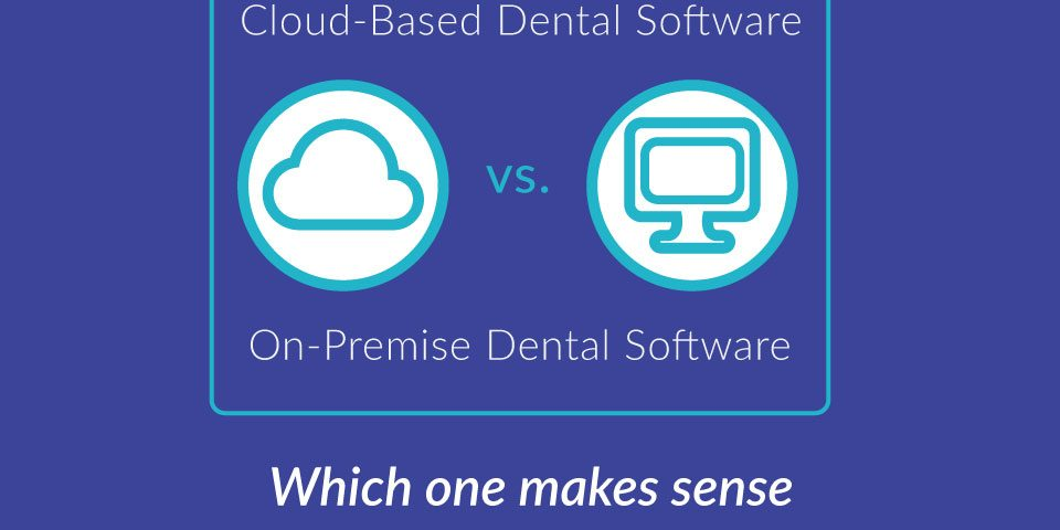 Cloud dental software or on premise?